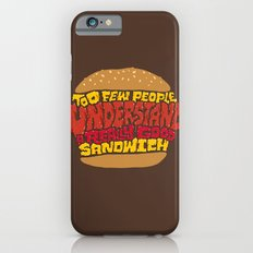 Too few people understand a really good sandwich.  iPhone 6s Slim Case