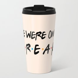 We were on a break! FRIENDS Quote Travel Mug