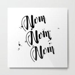 Black And White Nom Nom Nom Quote Metal Print