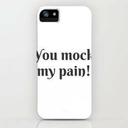 You Mock My Pain iPhone Case