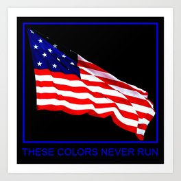 These Colors Never Run - American Flag Patriotic, Red White & Blue, Stars & Stripes, Old Glory Art Print