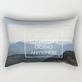 Without Action You Aren't Going Anywhere Rectangular Pillow