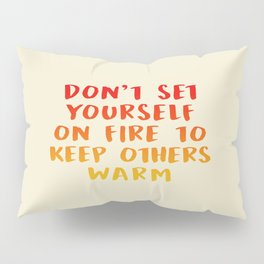 Don't Set Yourself On Fire Pillow Sham