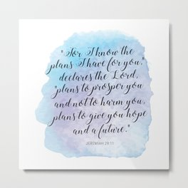 """For I know the plans I have for you,"" declares the LORD, ""plans to prosper you and not to harm you Metal Print"