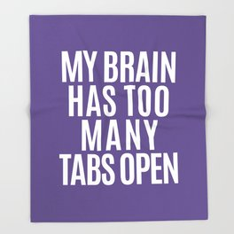 My Brain Has Too Many Tabs Open (Ultra Violet) Throw Blanket