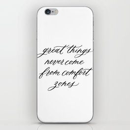 Great things never come from comfort zones iPhone Skin
