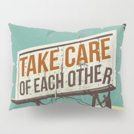 TAKE CARE OF EACH OTHER Pillow Sham