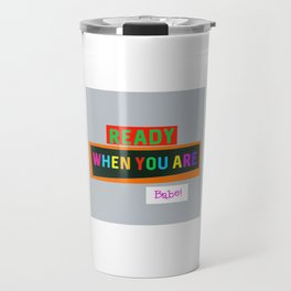Ready When You Are Babe! Travel Mug