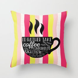 I'd rather take coffee than compliments right Throw Pillow