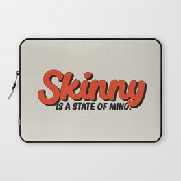 Skinny Is A State Of Mind Laptop Sleeve