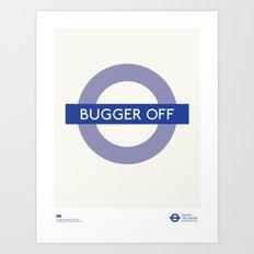 Bugger Off   TFL Art Print