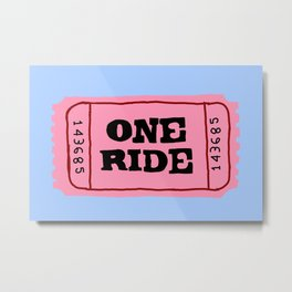One ride ticket Metal Print