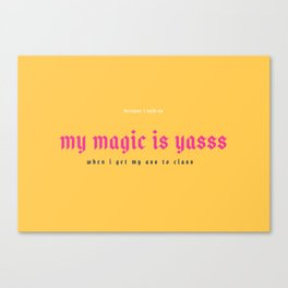 My Magic Is Yasss Canvas Print