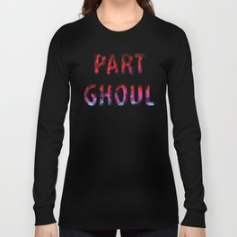 Part Ghoul  Long Sleeve T-shirt