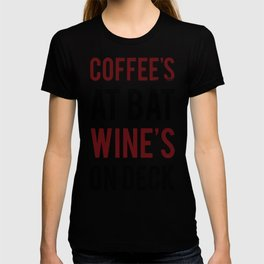 COFFEE'S AT BAT WINE'S ON DECK T-SHIRT T-shirt