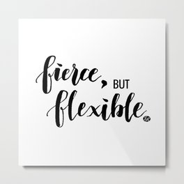 Fierce, but Flexible. Metal Print