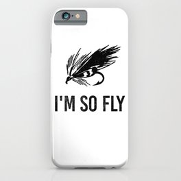 I'm So Fly Fishing Hook Flies Fisherman Gift iPhone Case