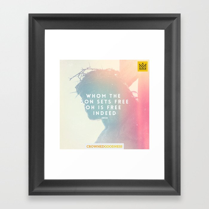 Whom The Son Sets Free, Oh Is Free Indeed Framed Art Print by ...