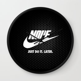 Nope – Just Do It. Later. Wall Clock