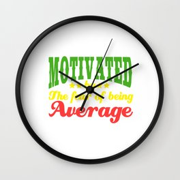 "Do you believe you're above average? ""Motivated by the Fear of being Average"" T-shirt Design for you Wall Clock"
