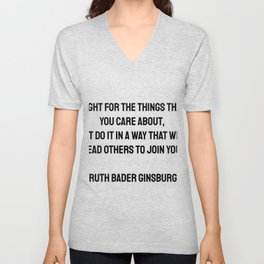 Fight for the things that you care about, but do it in a way that will lead others to join you. Ruth Bader Ginsburg quotes Unisex V-Neck