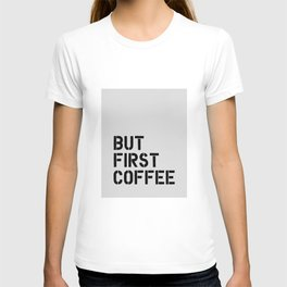 But First Coffee kitchen wall art black and white typography inspirational motivational office decor T-shirt