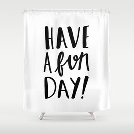 Have a fun day - black and white typography print Shower Curtain