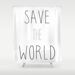 SAVE THE WORLD Shower Curtain