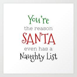 You're the reason Santa even has a Naughty list Art Print