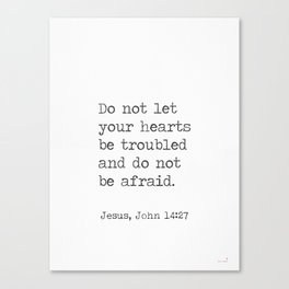 Do not let your hearts be troubled and do not be afraid. John 14:27 Canvas Print