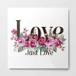 Love. Just Love. Inspirational Quote Metal Print