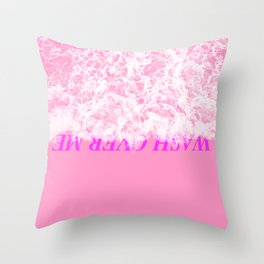 Wash over me Throw Pillow