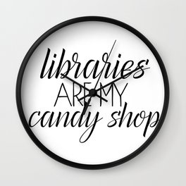 Libraries Are My Candy Shop Wall Clock