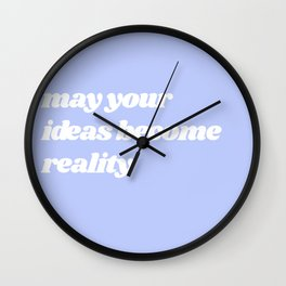 may your ideas become reality Wall Clock