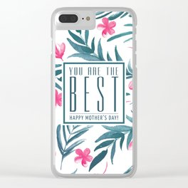You are the best, Happy Mothers's Day! Clear iPhone Case