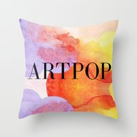artpop Throw Pillows featuring ARTPOP  by IngCK
