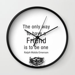 The only way to have a friend is to be one. – RW Emerson Wall Clock