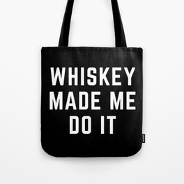 Whiskey Made Me Do It Funny Quote Tote Bag
