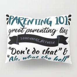 Parenting 101 Funny Parenthood Advice Family Love Pillow Sham