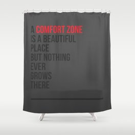 A Comfort Zone Shower Curtain