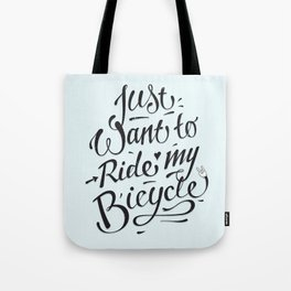 Just want to ride my bicycle! Tote Bag