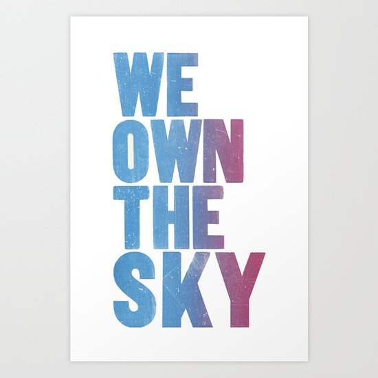 We Own The Sky Art Print