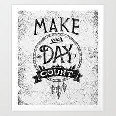 Make Each Day Count Art Print