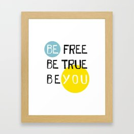 Be free be true be you Framed Art Print