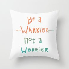 Be A Warrior, Not A Worrier Throw Pillow