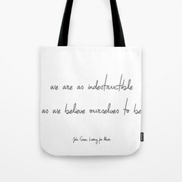 We Are As Indestructible As We Believe Ourselves To Be Tote Bag