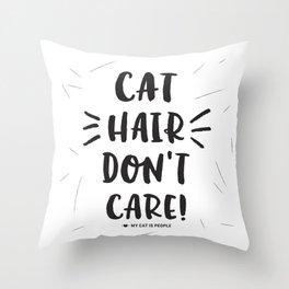 Cat Hair Don't Care Throw Pillow