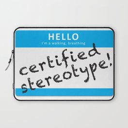 Hello I'm a walking, breathing Certified Stereotype! Laptop Sleeve