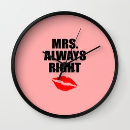 Mrs. always right funny quote Wall Clock