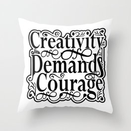 Creativity Demands Courage Throw Pillow